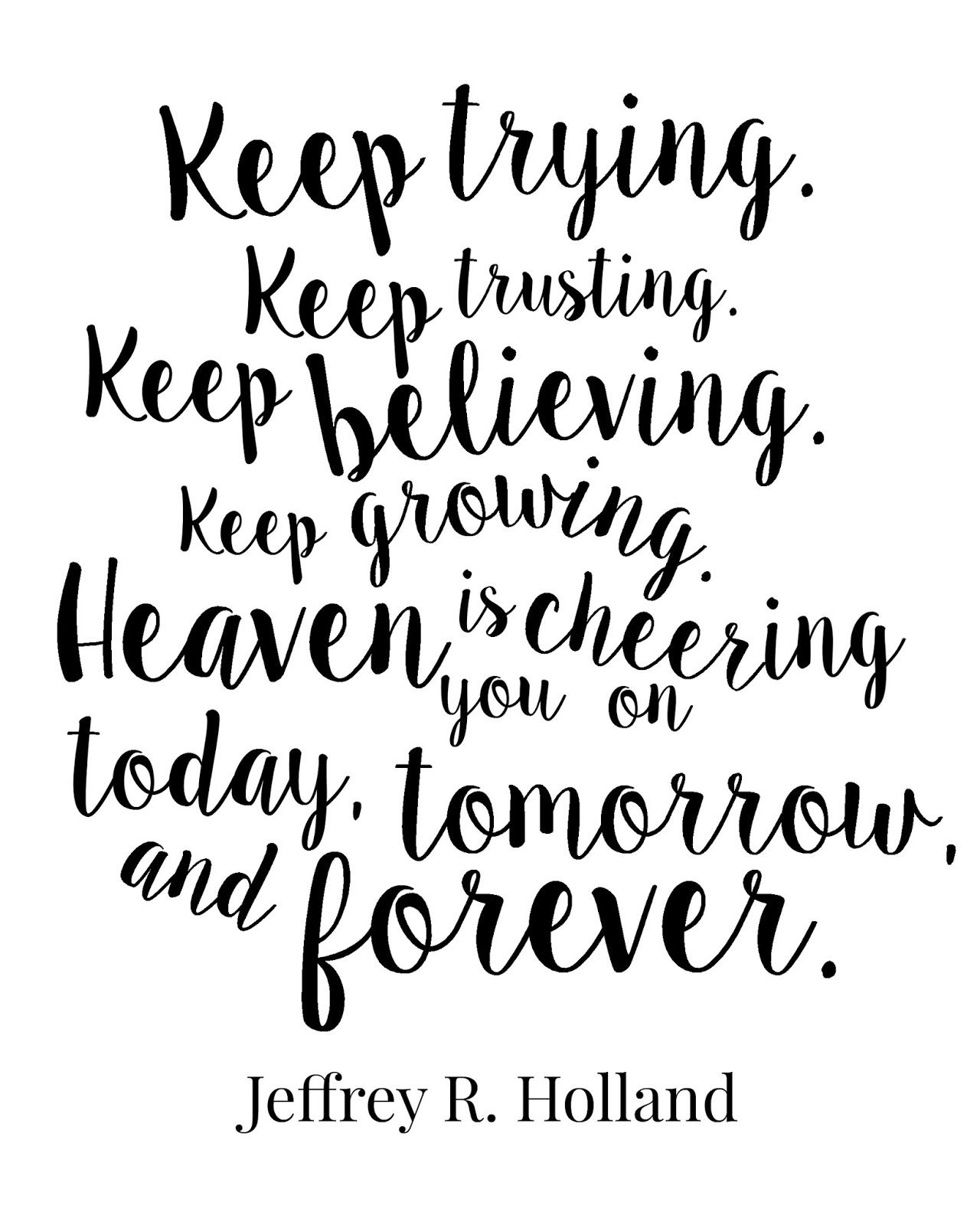 Free Printable Keep trying keep trusting keep believing keep growing Heaven · Inspirational Sister QuotesLds