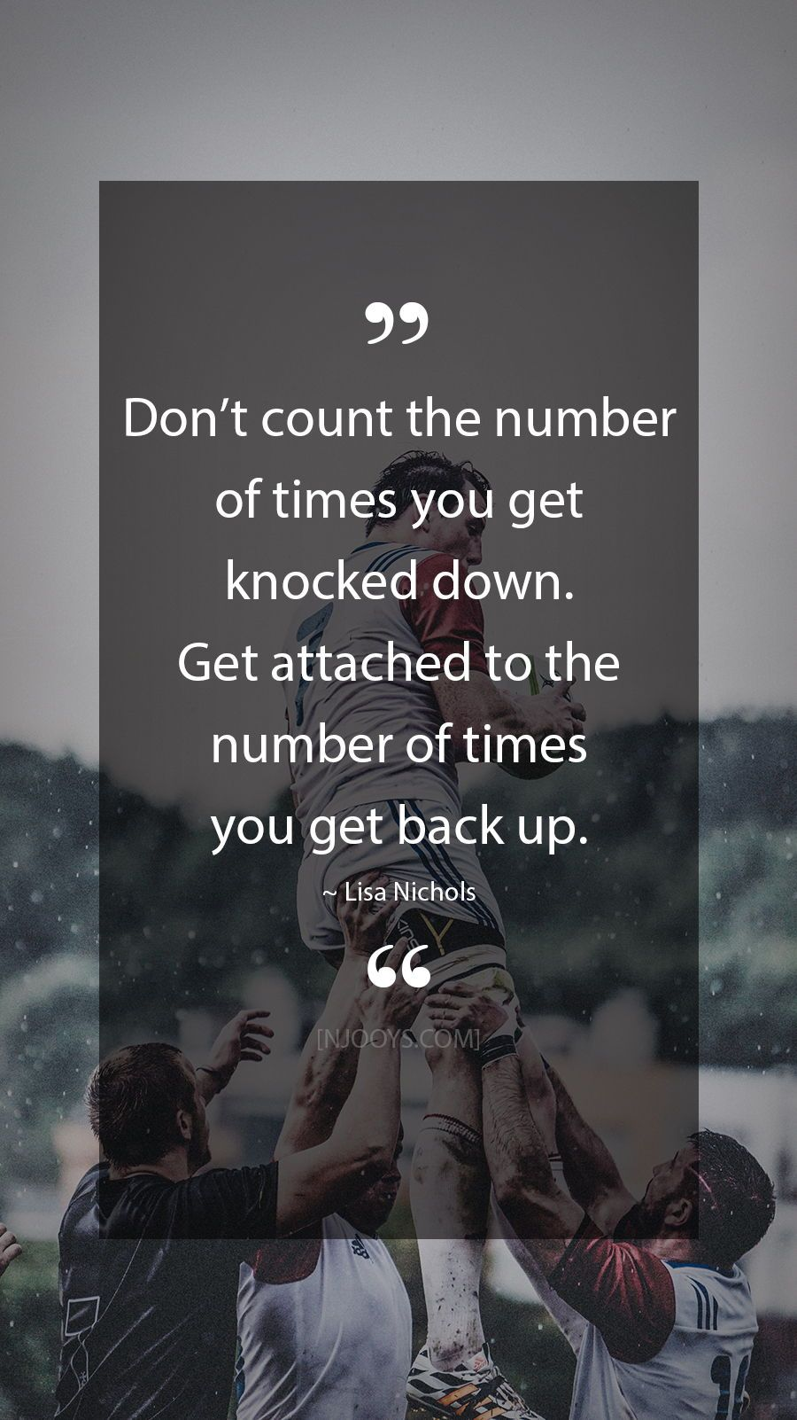 Lisa Nichols Quotes Don T Count The Number Of Times You Get Knocked Down Get Attached To The Number Of Inspirational Quotes Badass Quotes Motivational Quotes