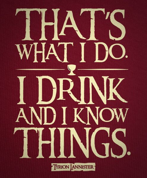 Works for me! Tyrion Lannister quotes. Game of Thrones.