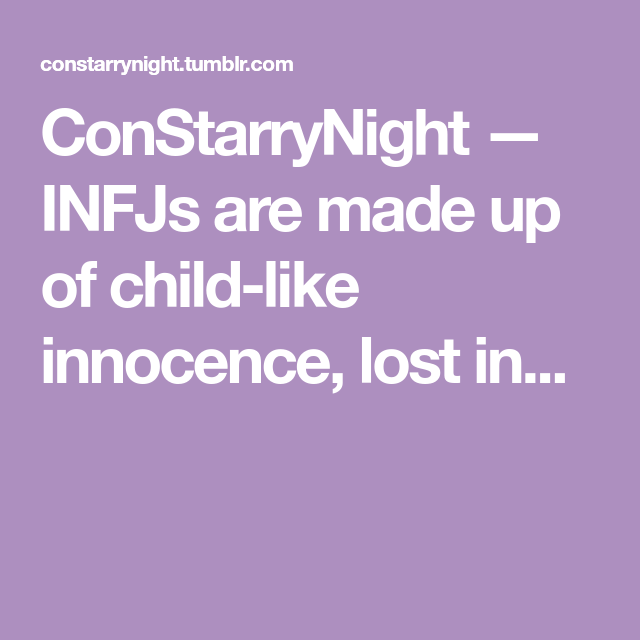 ConStarryNight — INFJs are made up of child-like innocence, lost in...