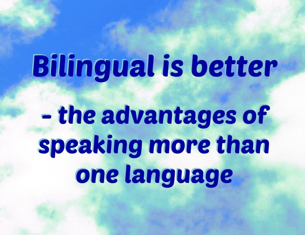 Being Bilingual Benefit You In Many Way Socially Financially Cognitively And Might Even Stay Healthier For Longer First Language Bilingualism Essay