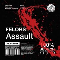 Felors - Assault (OUT NOW) by Juuhch Records on SoundCloud