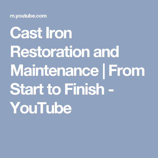 Cast Iron Restoration and Maintenance | From Start to Finish - YouTube