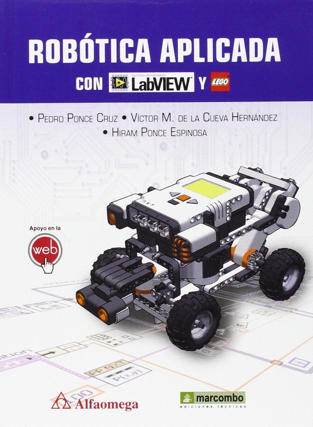 Robótica aplicada con Labview y Lego / Pedro Ponce Cruz, Víctor M. de la Cueva Hernández, Hiram Ponce Espinosa