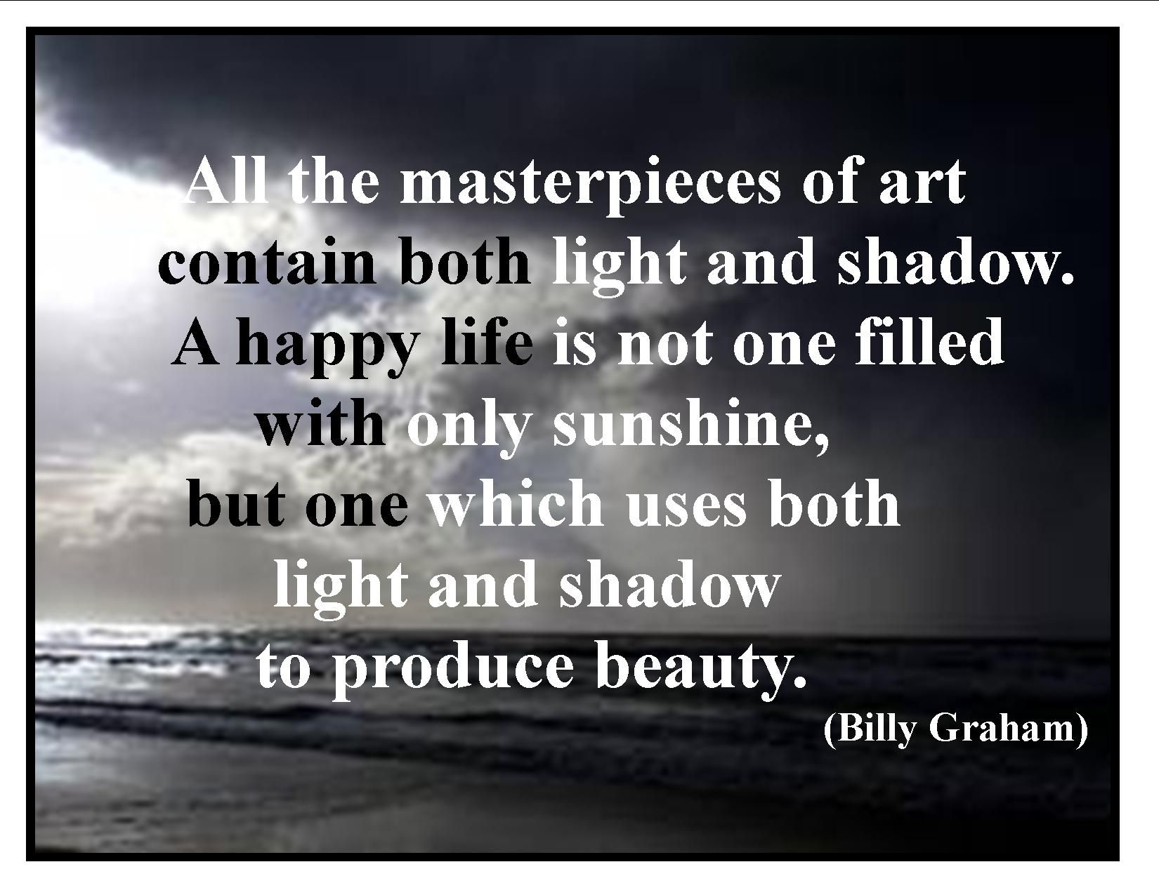 Billy Graham- Light and Shadow to produce beauty... | Billy Graham ... for Shadow Light Quotes  76uhy