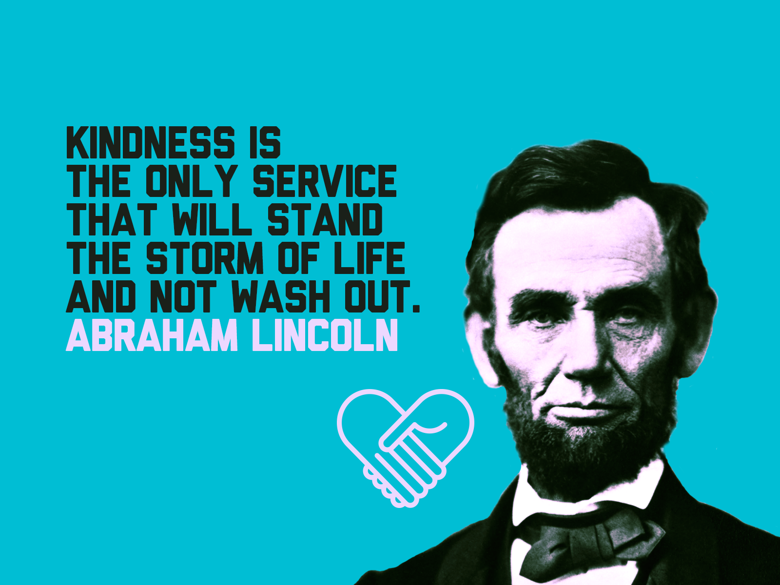Abraham Lincoln Quotes On Life Kindness Is The Only Service That Will Stand The Storm Of Life And