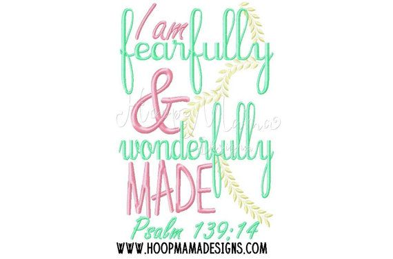 I Am Fearfully And Wonderfully Made 4x4 5x7 6x10 Machine Embroidery