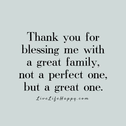 thank you for blessing me a great family not a perfect one