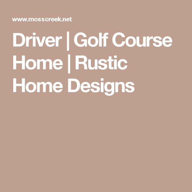 Driver | Golf Course Home | Rustic Home Designs | Dream home ...