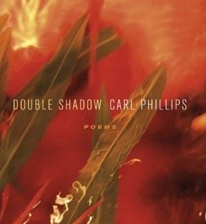 "2011 National Book Awards  ""Double Shadow"" by Carl Phillips.  Poetry Finalist"