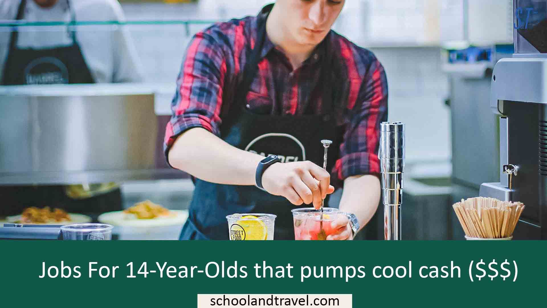 Jobs for 14yearolds that pumps cool cash in 2020