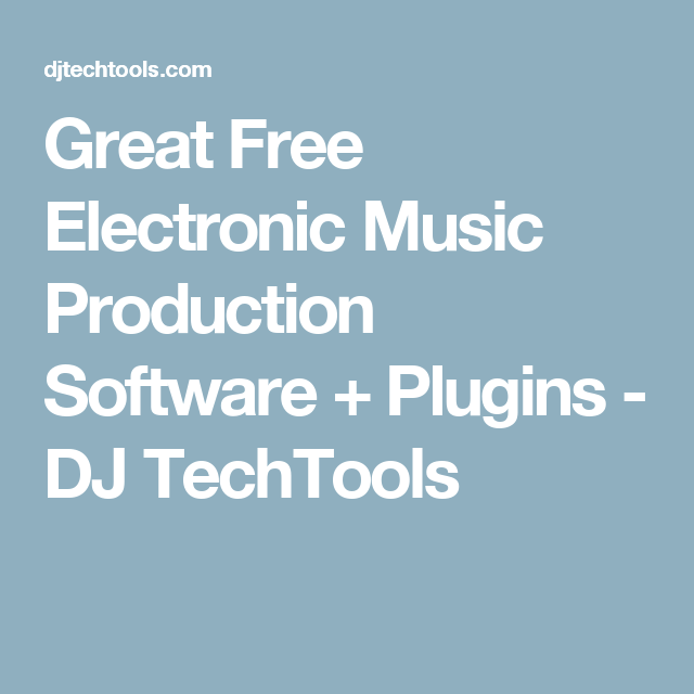 Great Free Electronic Music Production Software   Plugins - DJ TechTools