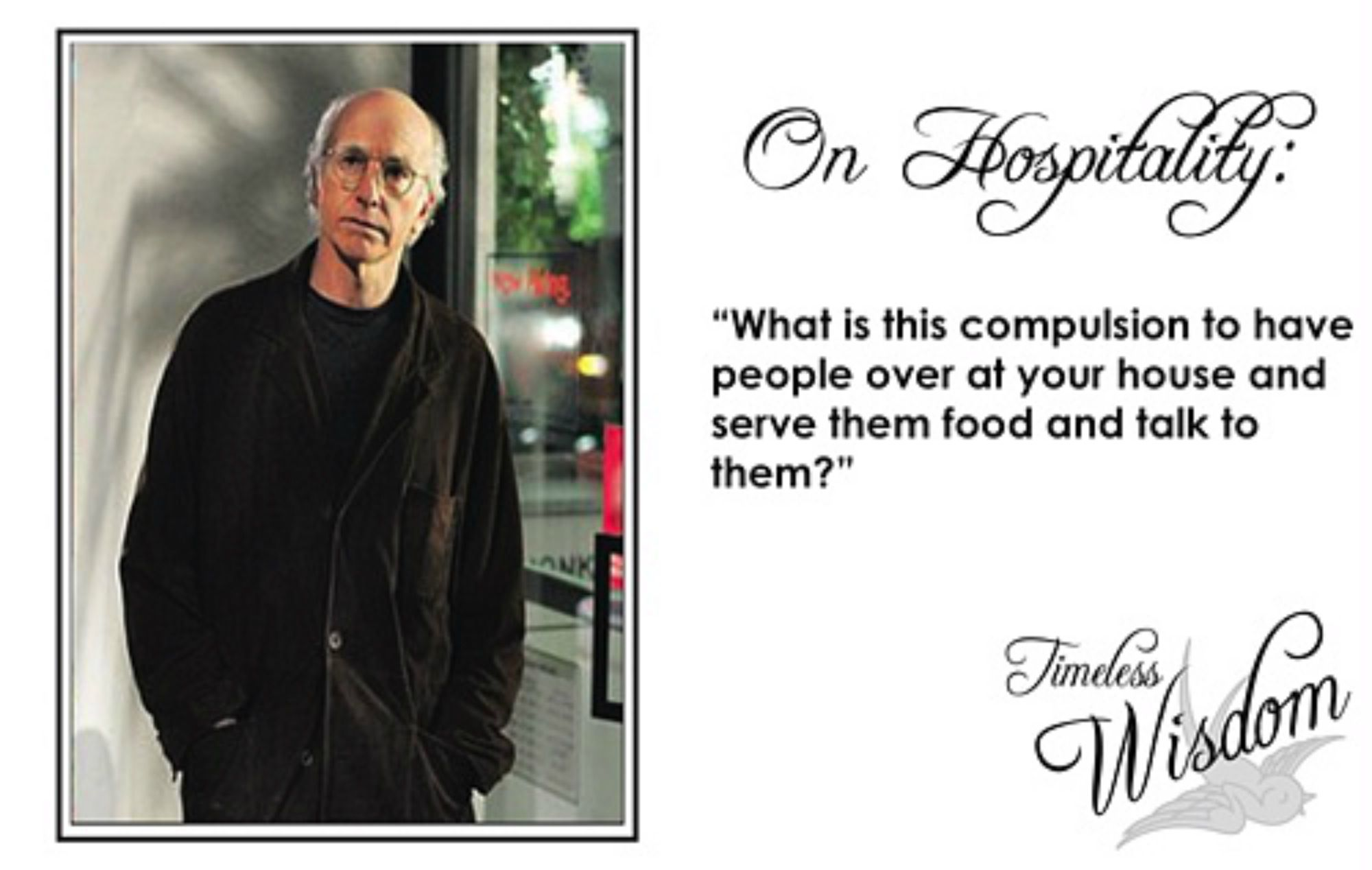 Curb Your Enthusiasm quote - Larry on hospitality | Sitcom Quotes ...