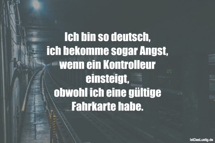 Ich bin so deutsch, ich bekomme sogar Angst, wenn ein