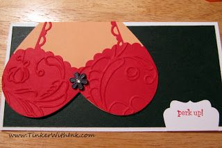 Bra Card! LOL Use a heart punch/die and cut off the end