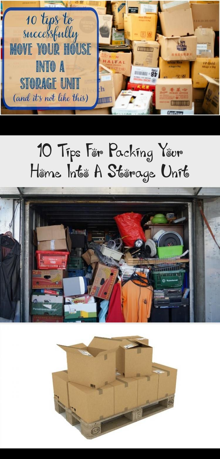 10 Tips For Packing Your Home Into A Storage Unit By Castle View Academy Via Ccastleview Kidsstoragefurniture Kidsstorage In 2020 Storage Unit Kids Storage Storage