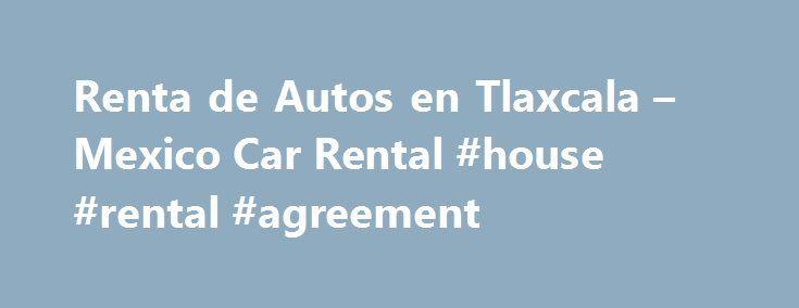 Renta de Autos en Tlaxcala u2013 Mexico Car Rental #house #rental - house rental agreement