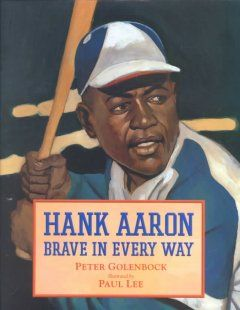 Hank Aaron : brave in every way by Peter Golenbock and illustrated by Paul Lee.