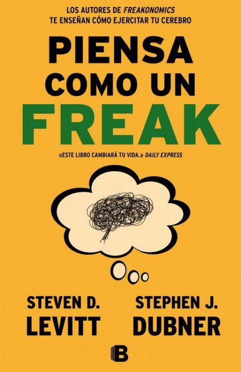 Piensa Como Un Freak Steven D Levitt Stephen J Dubner