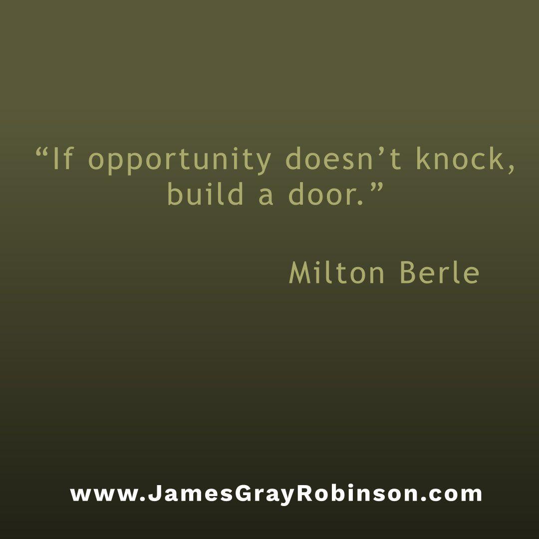 If Opportunity Doesn T Knock Build A Door Milton Berle Www