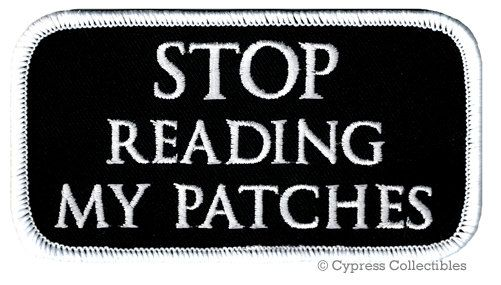 STOP READING My PATCHES iron-on embroidered nametag motorcycle emblem saying funny humor