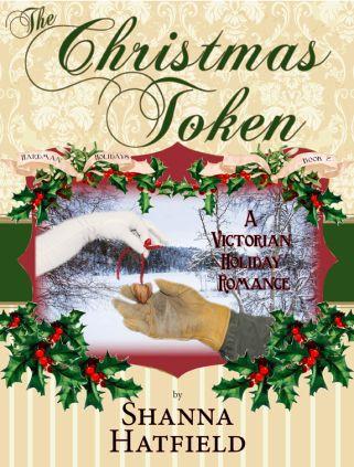 The Christmas Token - A Victorian Holiday Romance by Shanna Hatfield.  shannahatfield.com