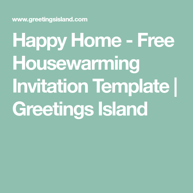 Happy Home  Free Housewarming Invitation Template  Greetings