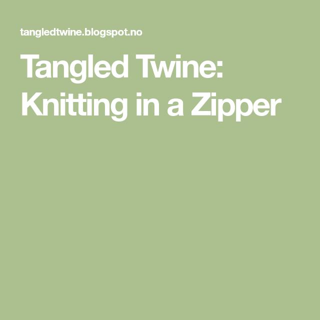Tangled Twine: Knitting in a Zipper