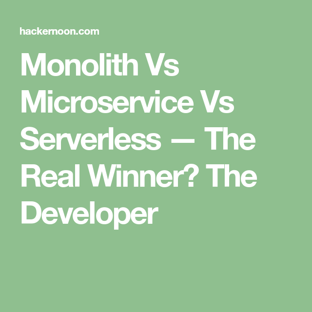 Monolith Vs Microservice Vs Serverless — The Real Winner