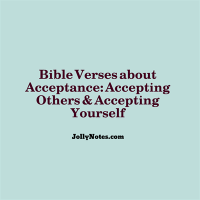 bible verses about acceptance accepting others accepting yourself