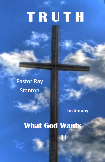 Truth What God Wants A Missionary Book The Ray Stanton Testimony By Ray Stanton Truth God Book Publishing