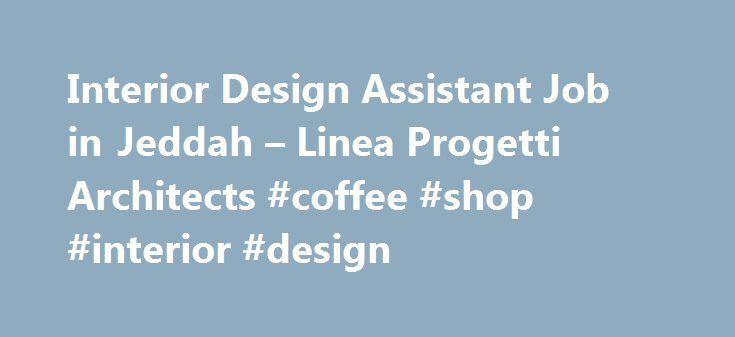 Interior Design Assistant Job In Jeddah Linea Progetti Architects Coffee Shop