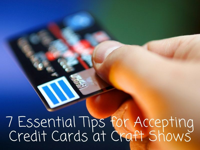 7 essential tips for accepting credit cards at craft shows