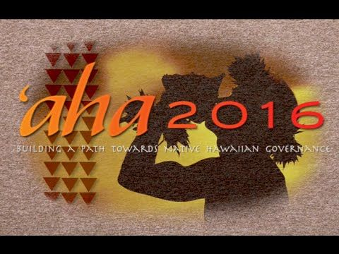 'aha (Native Hawaiian Constitutional Convention) 2016: Day 1 - 2/1 Welcome and Opening Remarks