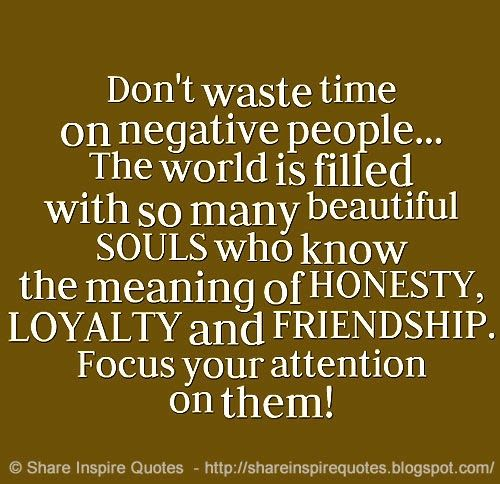 Don't waste time on negative people... The world is filled ...