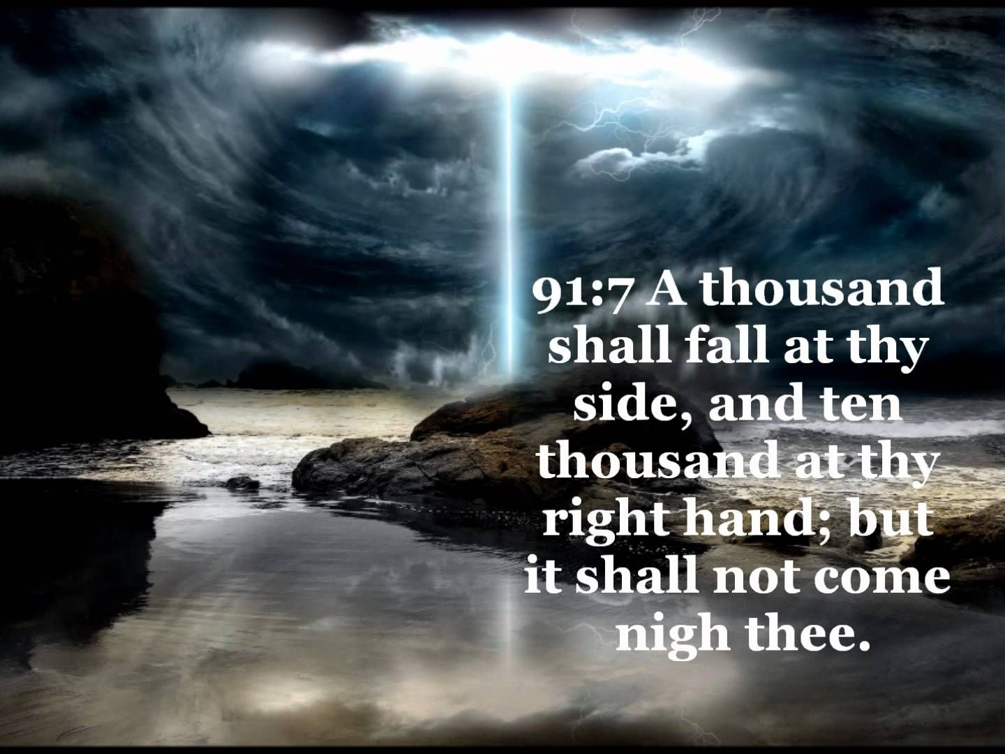 A thousand shall fall at thy side, and ten thousand at thy right hand; but it shall not come nigh thee!!   Psalm 91 kjv, Psalm 91, Psalms