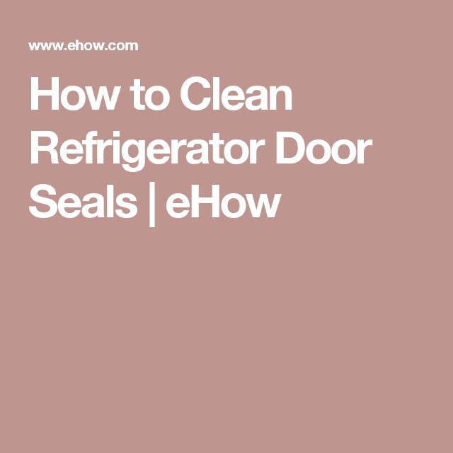 How To Clean Refrigerator Door Seals Clean Refrigerator Clean