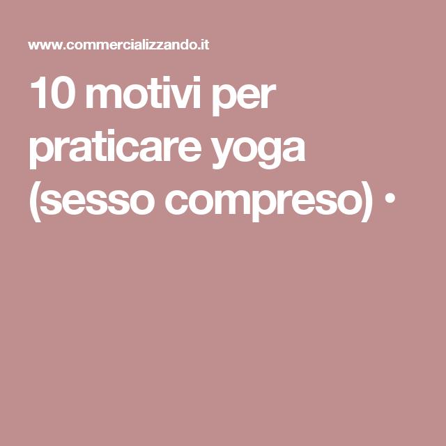 10 motivi per praticare yoga (sesso compreso) •