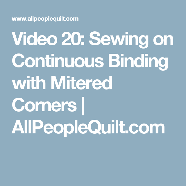 Video 20: Sewing On Continuous Binding With Mitered