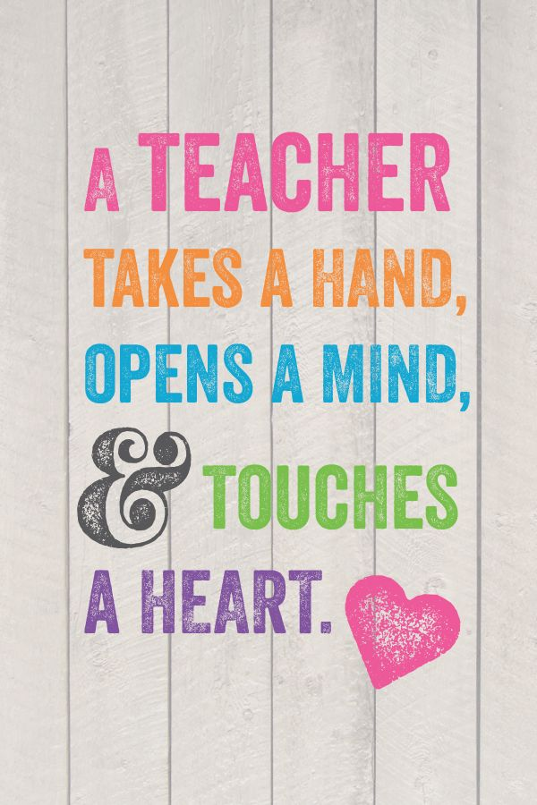A teacher takes a hand, opens a mind, and touches a heart  | Quotes