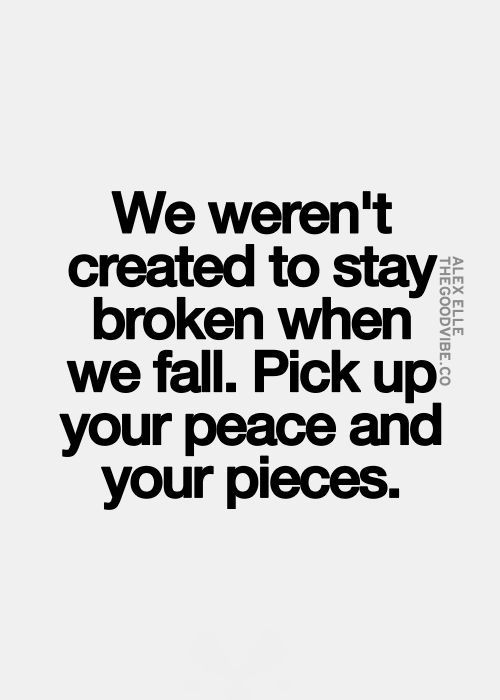 We weren't created to stay broken when we fall... motivational quote