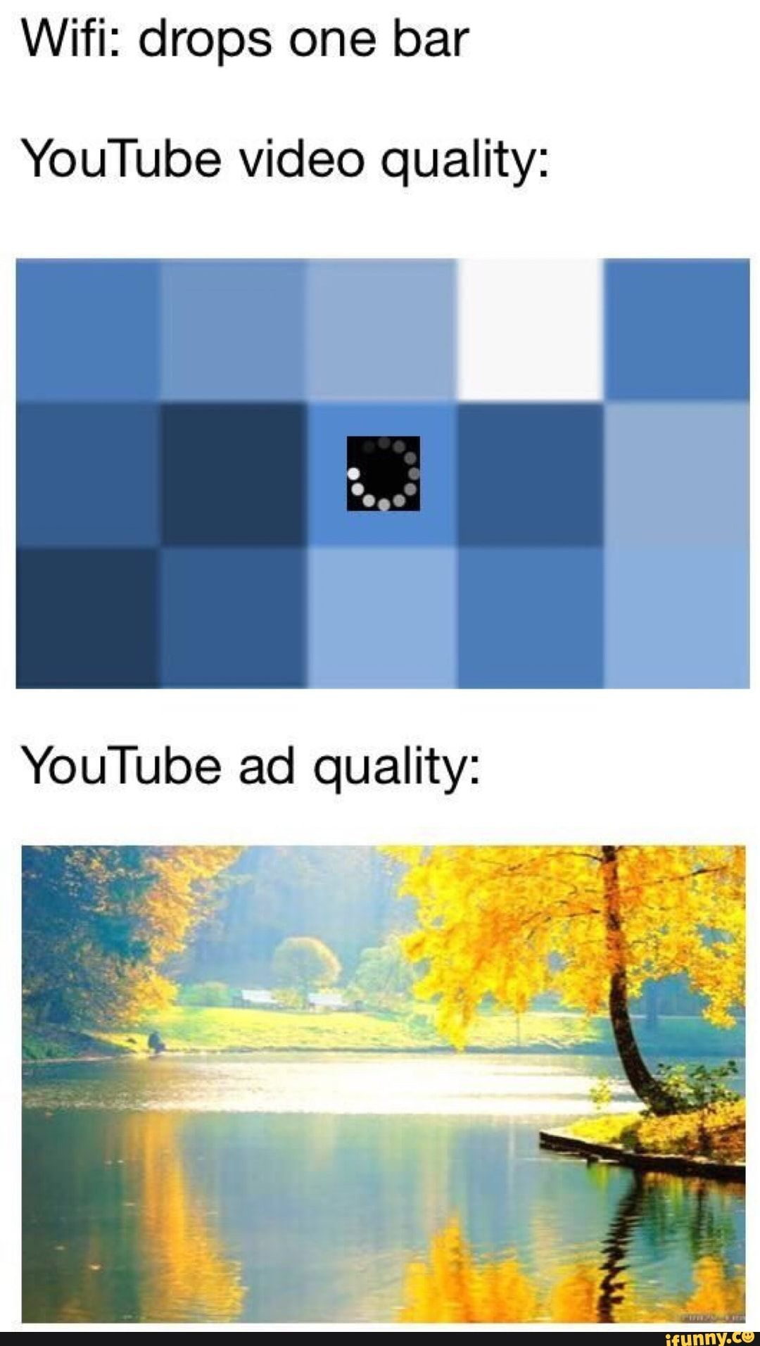 Wifi Drops One Bar Youtube Video Quality Youtube Ad Quality Ifunny Funny Memes Dankest Memes Funny Relatable Memes