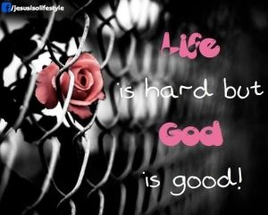 Life Is Hard But God Is Good By Poopsybear Potentiality God Is