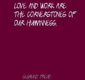 Love and work are the cornerstones of our Quote By Sigmund Freud