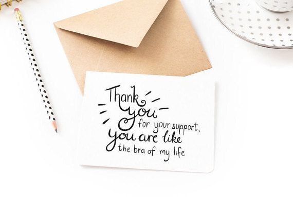 """Hilarious thank you card for all those awesome people you know. """"Thank you for your support. You are like the bra of my life."""""""