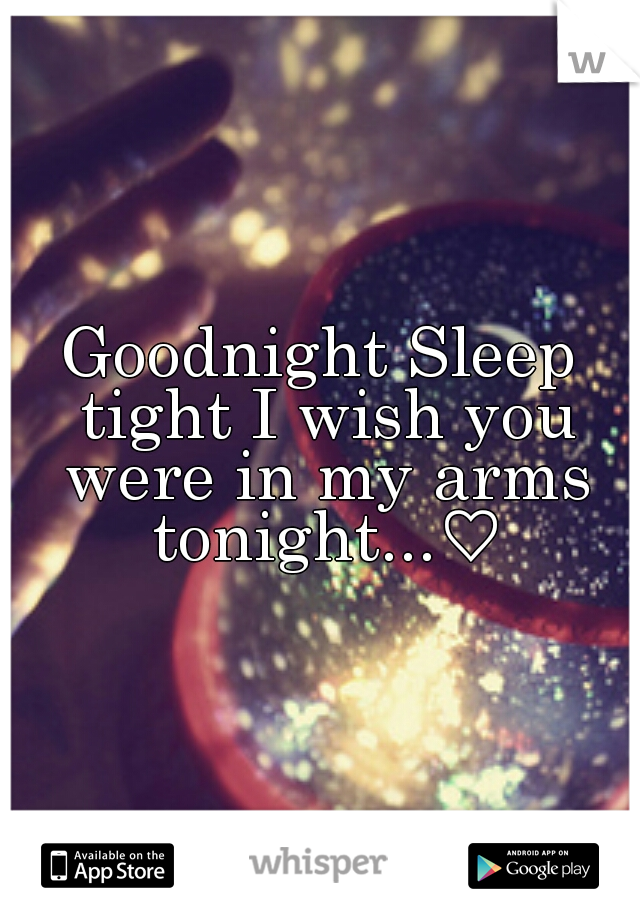 Goodnight Sleep Tight I Wish You Were In My Arms Tonight Inspirational Quotes Love Quotes Quotes
