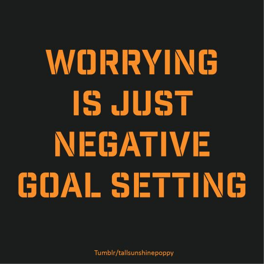 Tallsunshinepoppy On Tumblr Quote Worrying Is Just Negative Goal