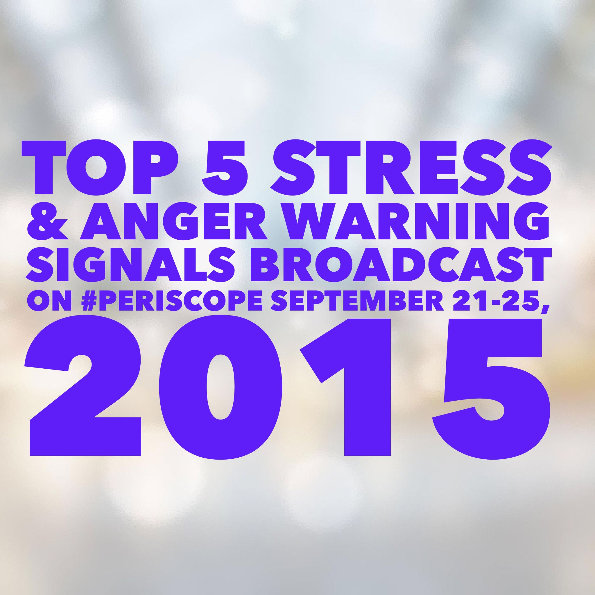 Join Me On Periscope For My Top 5 Stress Amp Anger Warning