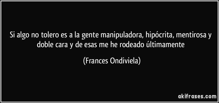 Frances Ondiviela Frases Para Personas Hipocritas Frases Motivadoras Frases Ironicas