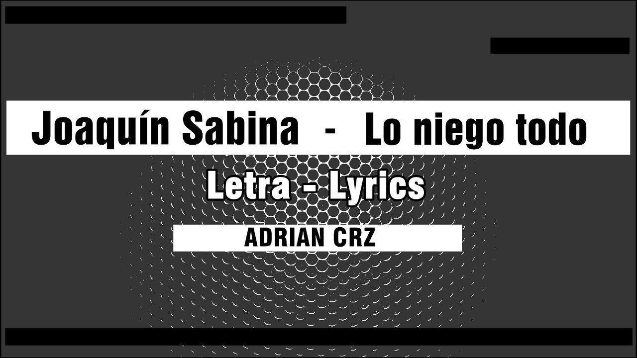 Joaquin Sabina Lo Niego Todo Letra Lyrics Lo Niego Todo Joaquín Sabina Letras